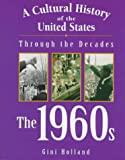 A Cultural History of the United States Through the Decades - The 1960s (A Cultural History of the United States Through the Decades Series)