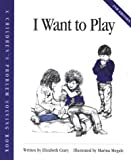 I Want to Play (Crary, Elizabeth, Children's Problem Solving Book.)
