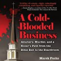 A Cold-Blooded Business: Adultery, Murder, and a Killer's Path from the Bible Belt to the Boardroom Audiobook by Marek Fuchs Narrated by Kevin T. Collins