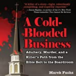 A Cold-Blooded Business: Adultery, Murder, and a Killer's Path from the Bible Belt to the Boardroom | Marek Fuchs