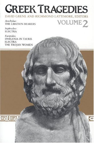 Greek Tragedies, Volume 2 The Libation Bearers (Aeschylus), Electra (Sophocles), Iphigenia in Tauris, Electra, & The Trojan Women (Euripides), Aeschylus, Sophocles, Euripides