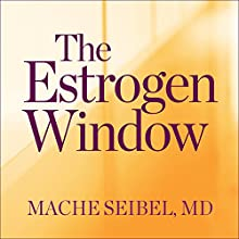 The Estrogen Window: The Breakthrough Guide to Being Healthy, Energized, and Hormonally Balanced - Through Perimenopause, Menopause, and Beyond Audiobook by Mache Seibel MD Narrated by Todd McLaren, Mache Seibel