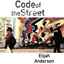 Code of the Street: Decency, Violence, and the Moral Life of the Inner City (       UNABRIDGED) by Elijah Anderson Narrated by Vince Bailey