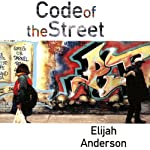 Code of the Street: Decency, Violence, and the Moral Life of the Inner City | Elijah Anderson
