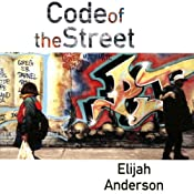 Code of the Street: Decency, Violence, and the Moral Life of the Inner City | [Elijah Anderson]