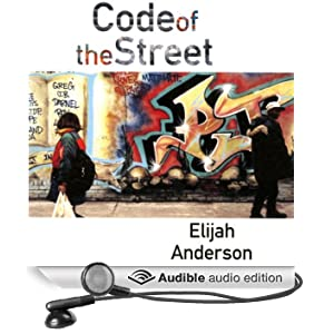 Code of the Street: Decency, Violence, and the Moral Life of the Inner City (Unabridged)