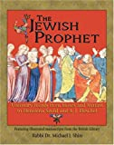 The Jewish Prophet: Visionary Words from Moses and Miriam to Henrietta Szold and A.J.Heschel: 0