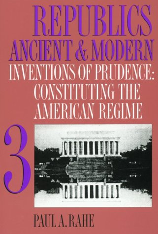 Republics Ancient and Modern, Volume III: Inventions of...