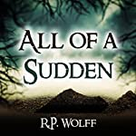 All of a Sudden | R.P. Wolff
