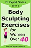 Body Sculpting Exercises for Women Over 40 (Fit Expert Series - Book 5)