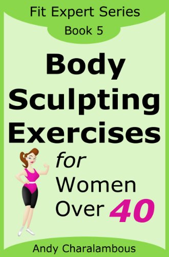 Body Sculpting Exercises for Women Over 40 (Fit Expert Series – Book 5)
