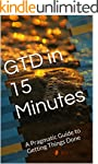 GTD in 15 Minutes: A Pragmatic Guide...