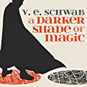 A Darker Shade of Magic: A Darker Shade of Magic, Book 1 (       UNABRIDGED) by V. E. Schwab Narrated by Steven Crossley