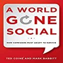 A World Gone Social: How Companies Must Adapt to Survive (       UNABRIDGED) by Ted Coine, Mark Babbitt Narrated by Sean Pratt