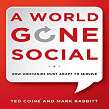 A World Gone Social: How Companies Must Adapt to Survive (       UNABRIDGED) by Ted Coine, Mark Babbitt Narrated by Tim Andres Pabon