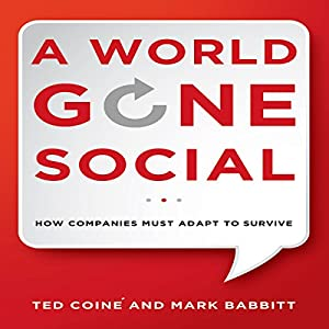 A World Gone Social: How Companies Must Adapt to Survive | [Ted Coine, Mark Babbitt]