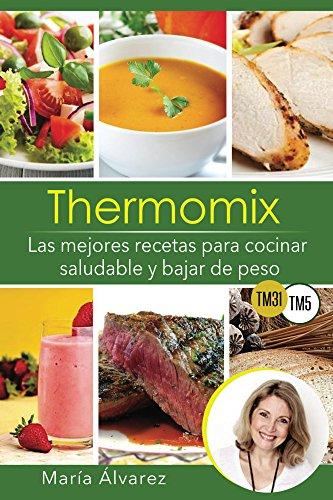 Thermomix - Las 101 mejores recetas para cocinar saludable y bajar de peso