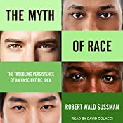 The Myth of Race: The Troubling Persistence of an Unscientific Idea | [Robert Wald Sussman]
