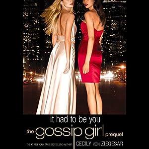 Gossip Girl: It Had to Be You: The Gossip Girl Prequel | [Cecily von Ziegesar]