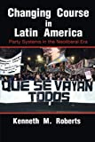 Changing Course in Latin America: Party Systems in the Neoliberal Era (Cambridge Studies in Comparative Politics)