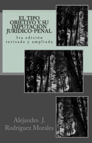 El tipo objetivo y su imputacion juridico-penal: 3ra edicion revisada y ampliada  [Rodriguez Morales, Alejandro] (Tapa Blanda)