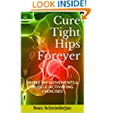 Cure Tight Hips Forever: Simple Hip Movements & Muscle Activating Exercises (Simple Strength)