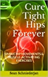 Cure Tight Hips Forever: Simple Hip M...