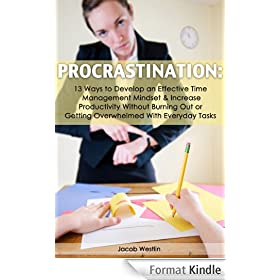 Procrastination: 13 Ways to Develop An Effective Time Management Mindset & Increase Productivity without Burning Out Or Getting Overwhelmed With Everyday Tasks (English Edition)