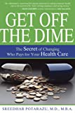 Get Off the Dime: The Secret of Changing Who Pays for Your Healthcare