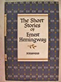 THE SHORT STORIES OF ERNEST HEMINGWAY: The Short Happy Life of Francis Macomber; The Snows of Kilimanjaro; Up in Michigan; The Killers