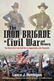 img - for The Iron Brigade in Civil War and Memory: The Black Hats from Bull Run to Appomattox and Thereafter book / textbook / text book