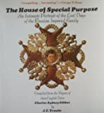 THE HOUSE OF SPECIAL PURPOSE, AN INTIMATE PORTRAIT OF THE LAST DAYS OF THE RUSSIAN IMPERIAL FAMILY,  Compiled from the Papers of their English Tutor Charles Sydney Gibbes