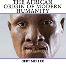 The African Origin of Modern Humanity Audiobook by Gert Muller Narrated by Mark Shumka