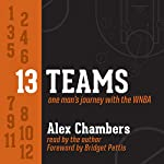 13 Teams: One Man's Journey with the WNBA | Alex Chambers
