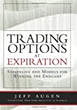 img - for Trading Options at Expiration: Strategies and Models for Winning the Endgame 1st (first) by Augen, Jeff (2009) Hardcover book / textbook / text book