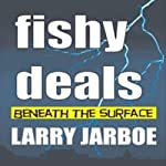 Fishy Deals: Beneath the Surface | Larry Jarboe
