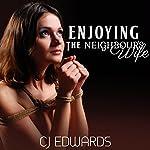 Enjoying the Neighbour's Wife: Neighbour Sex, Book 1 | C J Edwards