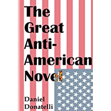 The Great Anti-American Novel (       UNABRIDGED) by Daniel Donatelli Narrated by Michael Dukes