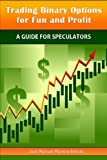Trading Binary Options for Fun and Profit: A Guide for Speculators