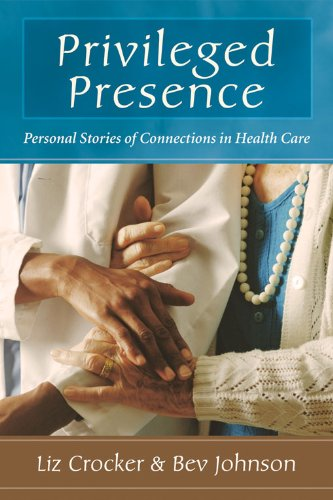 Privileged Presence: Personal Stories Of Connections In Health Care front-102478