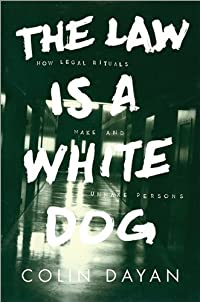 The Law Is a White Dog: How Legal Rituals Make and Unmake Persons download ebook