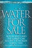 Water for Sale: How Business and the Market Can Resolve the World