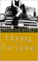 Honey, I'm Gone by Dana Holyfield (2016-02-16)