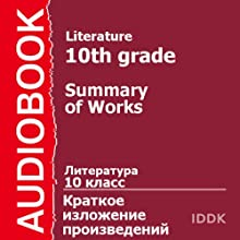 Literature for 10th Grade [Russian Edition]: Summary of Works Audiobook by Alexey Tolstoy, Anton Chekhov, Boris Vasilyev, Ivan Goncharov, Ivan Turgenev, Lev Tolstoy, Mikhail Bulgakov Narrated by Victoria Serebryanskaya