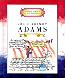 John Quincy Adams: Sixth President 1825-1829 (Getting to Know the U.S. Presidents)