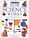 How Science Works: 100 Ways Parents and Kids Can Share the Secrets of Science (Reader's Digest (Please Do Not Use))