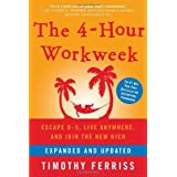 The 4-Hour Workweek: Escape 9-5, Live Anywhere, and Join the New Rich (Expanded and Updated) ~ Timothy Ferriss
