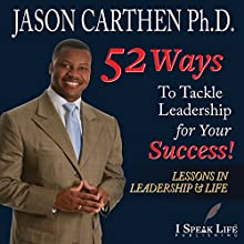 52 Ways to Tackle Leadership for Your Success: Lessons in Leadership and Life Audiobook by Dr. Jason Carthen Narrated by Michael Anglado