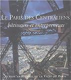 echange, troc Jean-François Belhoste, Collectif, Laetitia Bonnefoy, Sophie Morin, Béatrice de Andia - Le Paris des Centraliens : Bâtisseurs et entrepreneurs