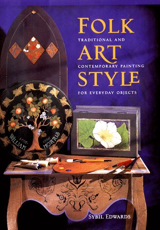 Folk Art Style: Traditional and Contemporary Painting for Everyday Objects